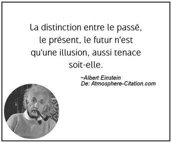 La distinction entre le passé, le présent, le futur n'est qu'une illusion, aussi tenace soit-elle