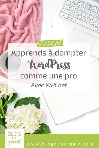 Tout connaître de WordPress avec la formation WPChef ~ Blog by yourself