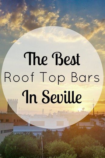 Here's Our Favorite Spots For Winding Down With An Evening Drink In Seville!