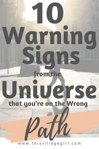 10 Warning Signs from the Universe that you're on the wrong path