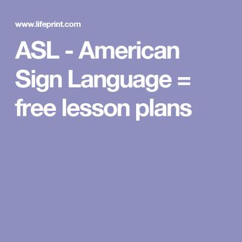 ASL - American Sign Language = free lesson plans