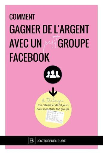 Comment gagner de l'argent avec un petit groupe Facebook — Blogtrepreneure