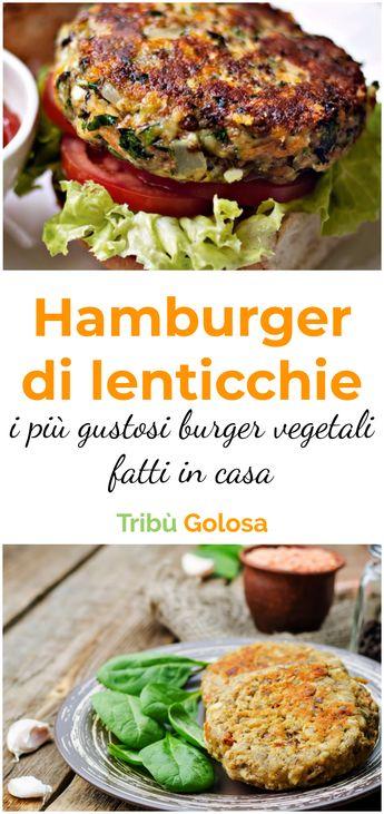 Gli hamburger di lenticchie: i più gustosi burger vegetali fatti in casa