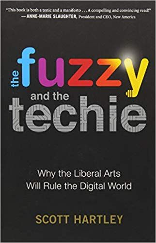 The Fuzzy and the Techie: Why the Liberal Arts Will Rule the Digital World: Scott Hartley