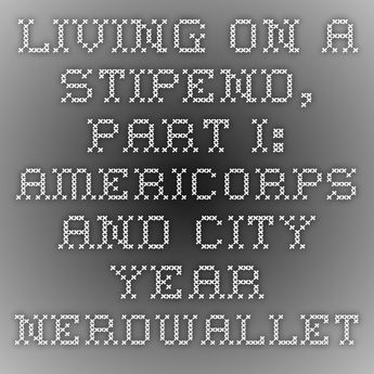 Living on A Stipend, Part I: AmeriCorps and City Year