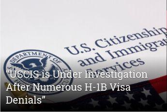 """USCIS is Under Investigation After Numerous H-1B Visa Denials"""