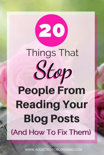 20 Things That Stop People From Reading Your Blog (And How To Fix Them) - Addicted To Blogging