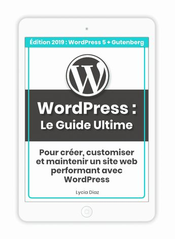 WordPress : le Guide Ultime – nouvelle édition