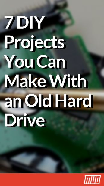7 DIY Projects for Your Old Hard Drive