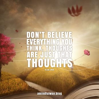 Don't believe everything you think. Thoughts are just that, thoughts. #mindfulness #mindful #wellbeing #wellness #blog #joytrain #mindset #quote #quotes #quoteoftheday #thoughts #believe