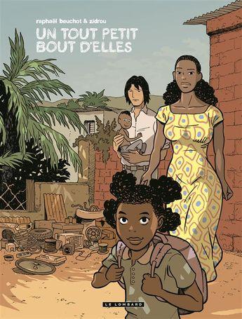 """""""Un tout petit bout d'elles"""" de Raphaël Beuchot et Zidrou, Le Lombard.  Un ouvrier chinois qui travaille au Congo tombe amoureux d'une jeune femme et découvre, sidéré, les mutilations sexuelles qu'elle a subi.  Très fort !"""