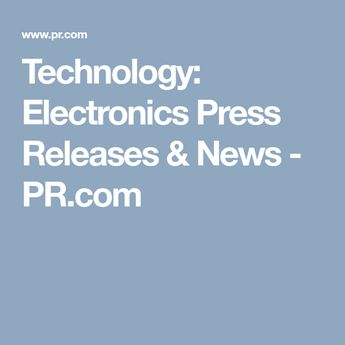 Technology: Electronics Press Releases & News - PR.com