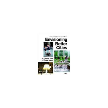Envisioning Better Cities : A Global Tour of Good Ideas - (Paperback)