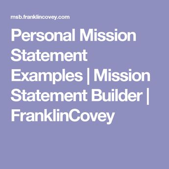 personal mission statement examples mission statement builder franklincovey
