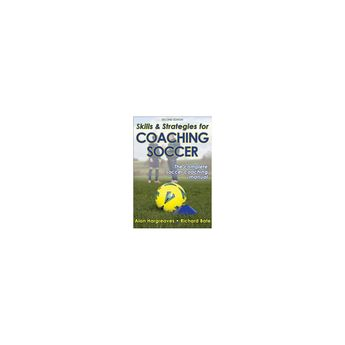 Skills & Strategies for Coaching Soccer - 2 Edition by Alan Hargreaves & Richard G Bate (Paperback)
