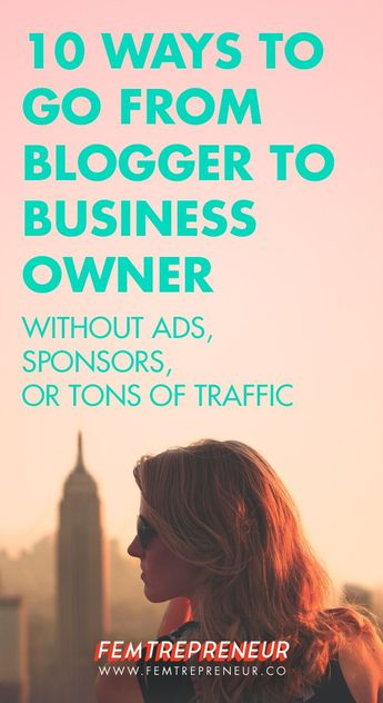 10 Ways to Go From Blogger To Business Owner (without ads, sponsors, or tons of traffic) — mariah coz