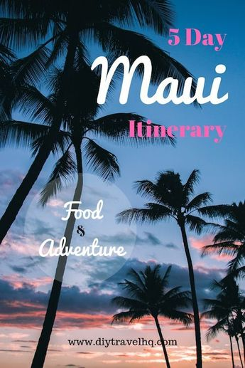 The Perfect 5 Day Maui Itinerary: Best of Food & Adventure