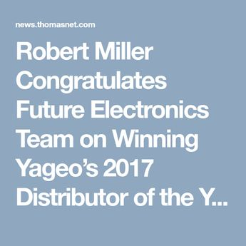 Robert Miller Congratulates Future Electronics Team on Winning Yageo's 2017 Distributor of the Year