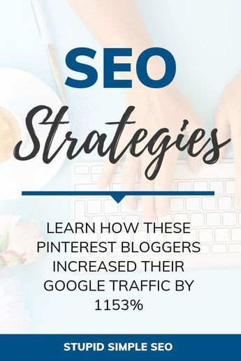 SEO Strategy: How These Pinterest Bloggers Increased Their Google Traffic By 1153% | Stupid Simple SEO