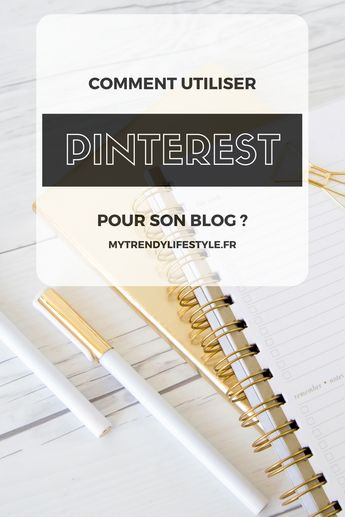 Comment utiliser Pinterest pour son blog ? - My Trendy Lifestyle