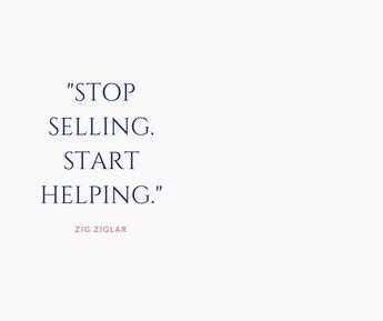 Stop selling. Start helping.