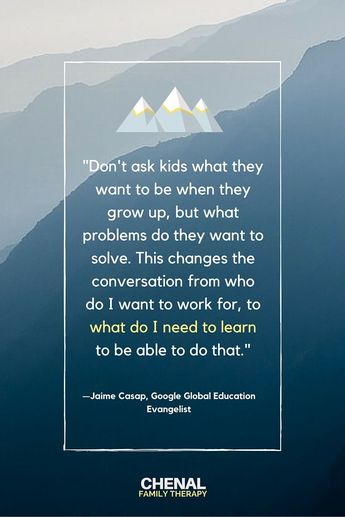 """""""Don't ask kids what they want to be when they grow up, but what problems do they want to solve. This changes the conversation from who do I want to work for, to what do I need to learn  to be able to do that."""" Jaime Casap, Google Global Education Evangelist #education #goals #QOTD #parentingguidemom"""