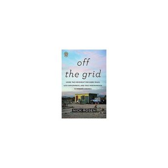 Off the Grid : Inside the Movement for More Space, Less Government, and True Independence in Modern