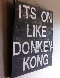"Funny video game quote "" its on like donkey kong"" reclaimed wood sign, for boys room, man cave, geekery, kids room art"