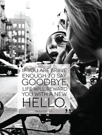 BEING BRAVE ENOUGH TO SAY GOODBYE