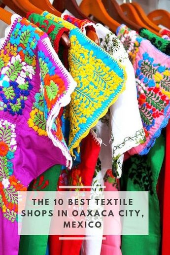 The Best Textile Shopping In Oaxaca City (with free map