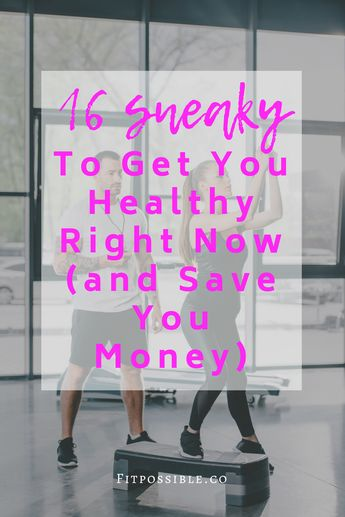 Go Health! 16 Sneaky Health Hacks to Get You Healthy Right Now (And Save You Money) ⋆
