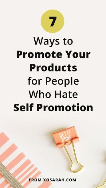7 ways to promote your products for people who hate self-promotion • XO Sarah