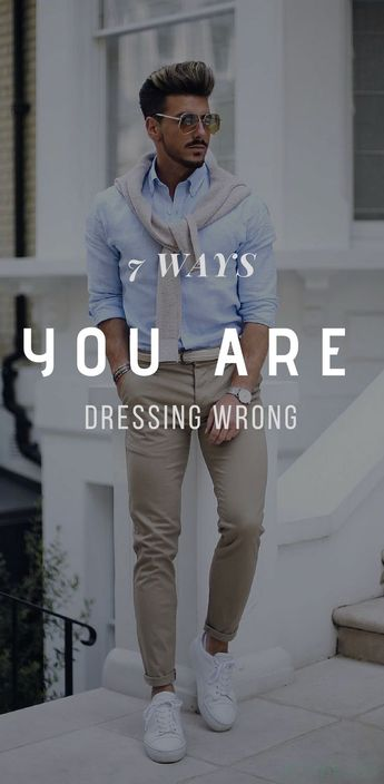 7 Ways You Are Dressing Wrong