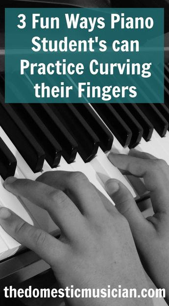 3 Fun Ways Piano Student's can Practice Curving their Fingers - The Domestic Musician
