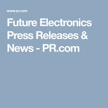 Future Electronics Press Releases & News - PR.com