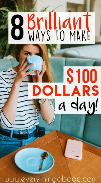 8 Brilliant Ways To Make $100 A Day - Everything Abode