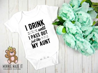 b6fe80793 I Drink Until I Pass Out Just Like My Aunt (Add Name) Funny Baby