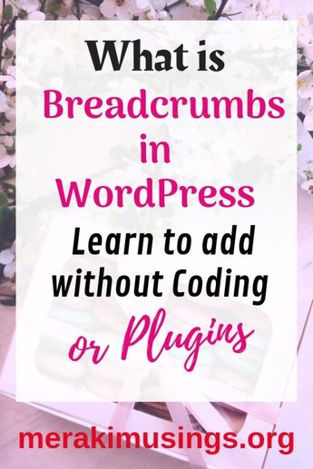 Are you familiar with the breadcrumbs in WordPress? Learn what is and how much Google love this. Add them in your blog without any coding. Read the post and keep blogging. #breadcrumbs, #wordpresswebsite #wordpress #blogtips #bloggingtios #nocodding #bloggingforbeginners #tipsandtricks #merakimusings