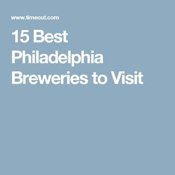 Where to find the best Philadelphia breweries