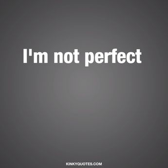 I'm not perfect but I'm loyal, fun and naughty as fuck. ❤  #nooneisperfect #beloyal #befunny #benaughty #love #relationships ❤  www.kinkyquotes.com