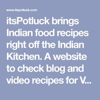 itsPotluck brings Indian food recipes right off the Indian Kitchen. A website to check blog and video recipes for Vegetarian, Non Vegetarian, Food events, Kids food, Indian food bloggers, Gujarati, Bengali, South Indian, North Indian recipes, Share Food Photos and Ask food related questions.