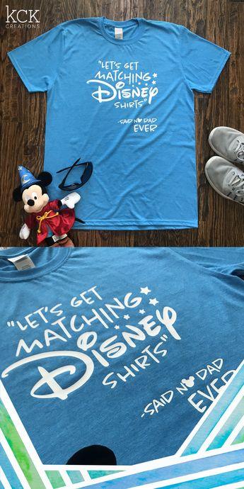 Disney Dad Shirt / Let's get matching Disney shirts, said no dad ever Shirt / Funny Matching Disney Shirt / Disney T-shirt / Going to Disney