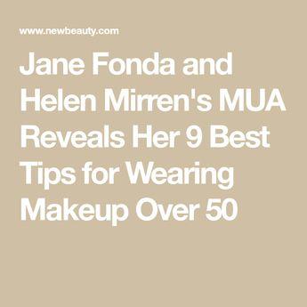 Jane Fonda and Helen Mirren's MUA Reveals Her 9 Best Tips for Wearing Makeup Over 50