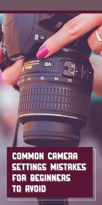 Common Camera Settings Mistakes for Beginners to Avoid