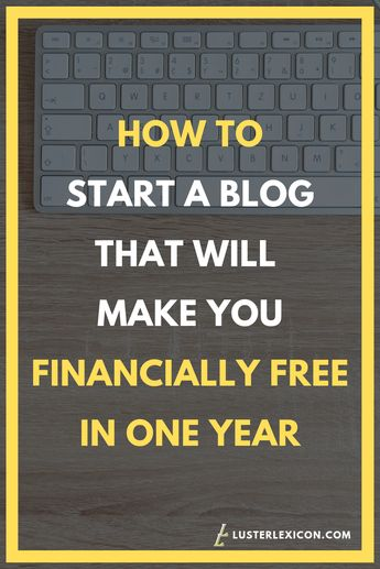 How to start a blog that will make you financially free in one year