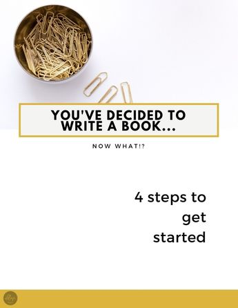 How to Write a Book | 4 Steps to Get Started - Robyn Roste