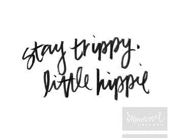 Stay Trippy, Little Hippie - Hand-Written Wall Art - Printable Decor - Bohemian - Gypsy - Eclectic