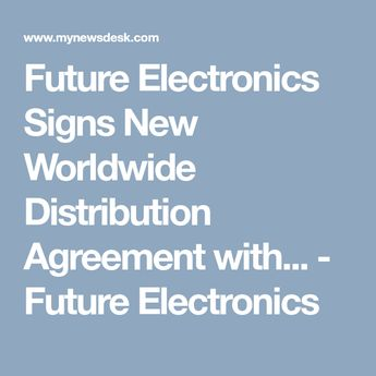 Future Electronics Signs New Worldwide Distribution Agreement with... - Future Electronics