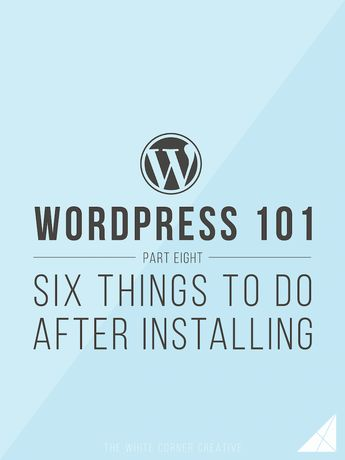 Wordpress 101 Part 8: 6 Things To Do Immediately After Installing Wordpress - Melissa Carter Design