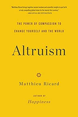Altruism: The Power of Compassion to Change Yourself and the World: Matthieu Ricard: 9780316208239: Amazon.com: Books